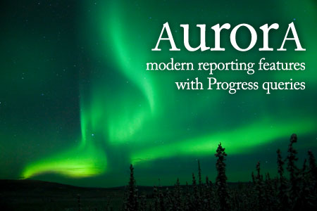 Aurora reporting solution for Progress 4GL and OpenEdge ABL